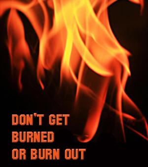 Don't Get Burned - or Burned Out!