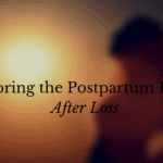 Honoring the Postpartum Period After Loss